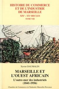 Xavier Daumalin et Paul Fabre - Marseille et l'Ouest africain - L'outre-mer des industriels (1841-1956).