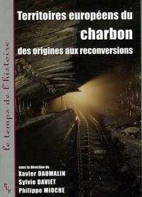 Xavier Daumalin et Sylvie Daviet - Territoires européens du charbon - Des origines aux reconversions.