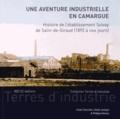Xavier Daumalin et Olivier Lambert - Une aventure industrielle en Camargue - Histoire de l'établissement Solvay de Salin-de-Giraud (1895 à nos jours).