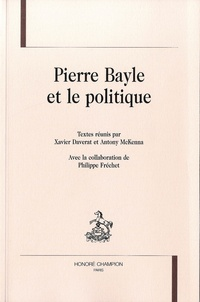 Xavier Daverat et Antony McKenna - Pierre Bayle et le politique.