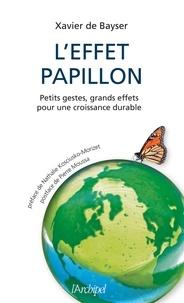 Xavier de Bayser - L'effet papillon - Petits gestes, grands effets pour une croissance durable.