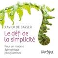 Xavier de Bayser - Le défi de la simplicité - Pour un nouveau modèle économique plus fraternel.