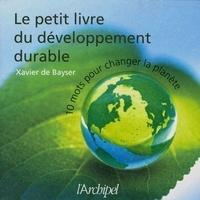 Xavier De bayser et Xavier De bayser - Le petit livre du développement durable.