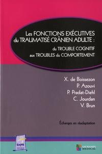 Xavier de Boissezon et Philippe Azouvi - Les fonctions exécutives du traumatisme crânien adulte - Du trouble cognitif aux troubles du comportement.