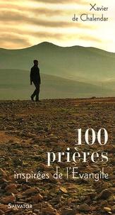 Xavier de Chalendar - 100 prières inspirées de l'Evangile.