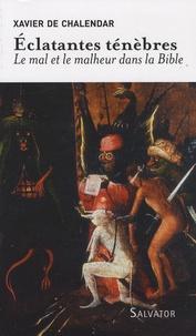 Xavier de Chalendar - Eclatantes ténèbres - Le mal et le malheur dans la Bible.