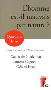 Xavier de Chalendar et Laurent Gagnebin - L'homme est-il mauvais par nature ?.