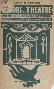 Xavier de Courville et Léon Chancerel - Décors de théâtre : invention, construction, peinture - Conseils d'un artisan aux amateurs.