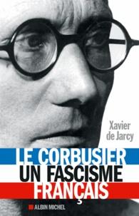 Xavier de Jarcy - Le Corbusier, un fascisme français.