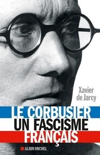 Le Corbusier un fascisme français.