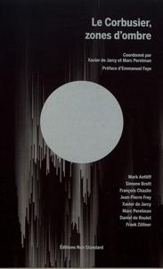 Xavier de Jarcy et Marc Perelman - Le Corbusier, zones d'ombre.