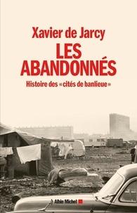 """Xavier de Jarcy - Les abandonnés - Histoire des """"cités de banlieue""""."""