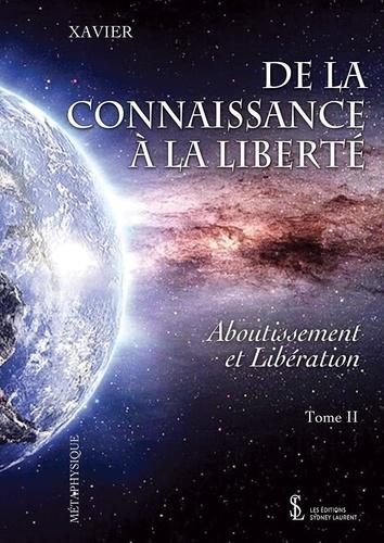 Xavier - De la connaissance à la liberté - Tome 2, Un parcours initiatique.