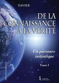 Xavier - De la connaissance à la vérité - Tome 1, Un parcours initiatique.