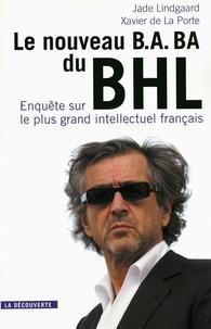 Xavier de La Porte et Jade Lindgaard - Le nouveau B.A.-BA du BHL - Enquête sur le plus grand intellectuel français.