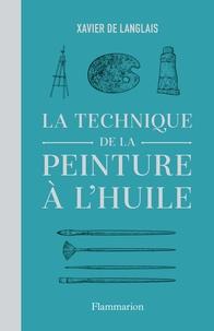Xavier de Langlais - Art  : La Technique de la peinture à l'huile.