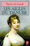 Xavier de Laval - Les aigles du Danube.