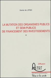 Xavier de Lipski - La mutation des organismes publics et semi-publics de financement des investissements.