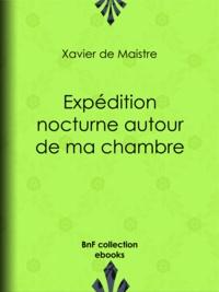 Xavier de Maistre et Charles-Augustin Sainte-Beuve - Expédition nocturne autour de ma chambre.