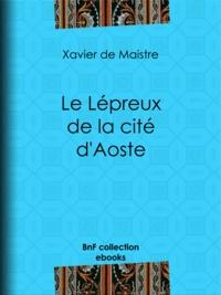 Xavier de Maistre et Charles-Augustin Sainte-Beuve - Le Lépreux de la cité d'Aoste.