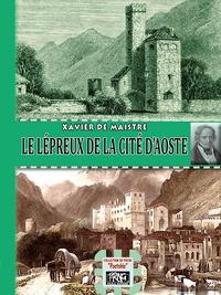 Xavier de Maistre - Le lépreux de la cité d'Aoste.