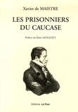 Xavier de Maistre - Les Prisonniers du Caucase - Suivi de Le Prisonnier et le papillon.