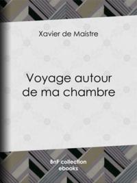 Xavier de Maistre et Charles-Augustin Sainte-Beuve - Voyage autour de ma chambre.