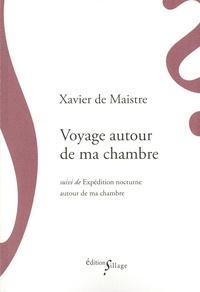 Xavier de Maistre - Voyage autour de ma chambre - Suivi de Expédition nocturne autour de ma chambre.