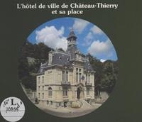 Xavier de Massary et Thierry Lefébure - L'Hôtel de ville de Château-Thierry et sa place.