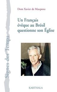 Xavier de Maupeou - Un Français évêque au Brésil questionne son Eglise.