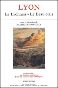 Dictionnaire du monde religieux dans la France contemporaine- Tome 6, Lyon : Le Lyonnais - Le Beaujolais - Xavier de Montclos pdf epub