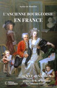 Xavier de Montclos - L'ancienne bourgeoisie en France du XVIe au XXe siècle.