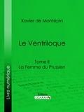 Xavier de Montépin et  Ligaran - Le Ventriloque - Tome II - La Femme du Prussien.