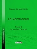 Xavier de Montépin - Le Ventriloque - Tome III - Le Mari et l'Amant.