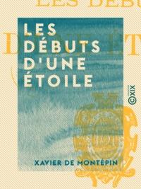 Xavier de Montepin - Les Débuts d'une étoile.