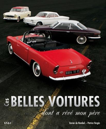 Xavier de Nombel et Patrice Vergès - Ces belles voitures dont a rêvé mon père.