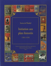 Initiation aux plats historiés- Le Cartonnage d'Art dans le livre français (1865-1939), le décor et l'histoire - Xavier de Planhol |