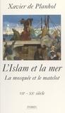 Xavier de Planhol - L'islam et la mer - La mosquée et le matelot, VIIème-XXème siècle.