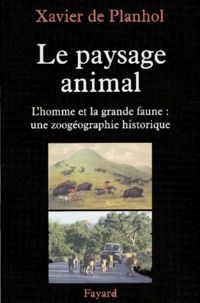 Xavier de Planhol - Le paysage animal - L'homme et la grande faune : une zoogéographie historique.