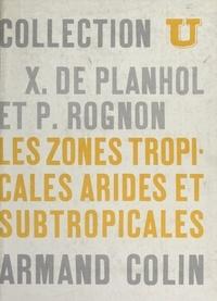 Xavier de Planhol et Pierre Rognon - Les zones tropicales arides et subtropicales.