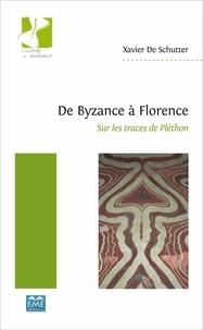 Xavier de Schutter - De Byzance à Florence - Sur les traces de Pléthon.