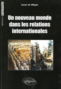 Xavier de Villepin - Un nouveau monde dans les relations internationales.