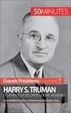 Xavier De Weirt et  50 minutes - Harry S. Truman et la fin de la Seconde Guerre mondiale - Le président le plus controversé des États-Unis.
