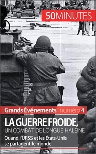 Xavier De Weirt et 50 minutes - Grands Événements  : La guerre froide, un combat de longue haleine - Quand l'URSS et les États-Unis se partagent le monde.