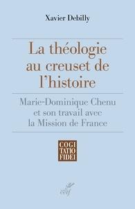 Xavier Debilly - La théologie au creuset de l'histoire - Marie-Dominique Chenu et son travail avec la Mission de France.