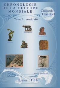 Xavier Deboffles - Chronologie de la culture mondiale - Tome 1 : Antiquité.