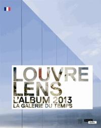 Xavier Dectot et Jean-Luc Martinez - Louvre-Lens, l'album 2013 - La galerie du temps.