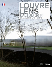 Xavier Dectot et Jean-Luc Martinez - Louvre-Lens - L'album 2014, la galerie du temps.