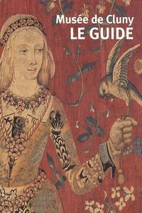 Xavier Dectot - Musée de Cluny - Musée national du Moyen Age - Le guide.