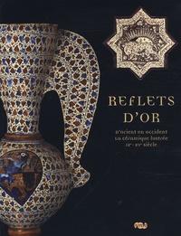 Xavier Dectot et Claire Déléry - Reflets d'or - D'Orient en Occident, la céramique lustrée IX-XVe siècle.